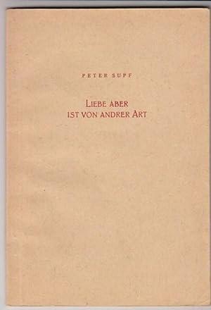 Liebe aber ist von anderer Art Liebesverse: Peter Supf