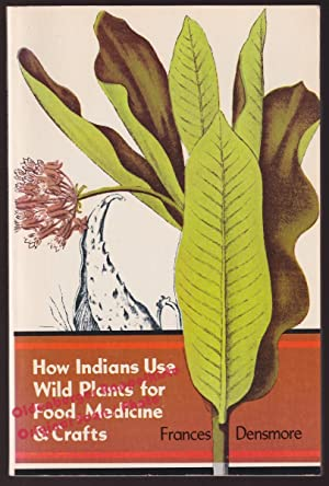 How Indians Use Wild Plants for Food, Medicine and Crafts - Densmore, Frances