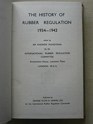 THE HISTORY OF RUBBER REGULATION 1934-1943: Ed. McFayean (Andrew)
