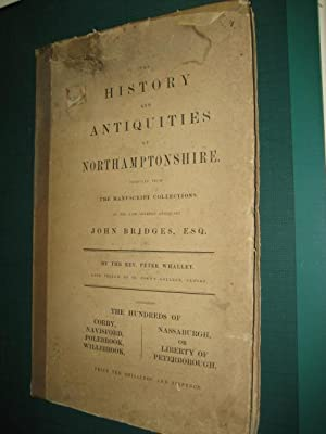 THE HISTORY AND ANTIQUITIES OF NORTHAMPTONSHIRE: Bridges (John) Whalley (Rev Peters)