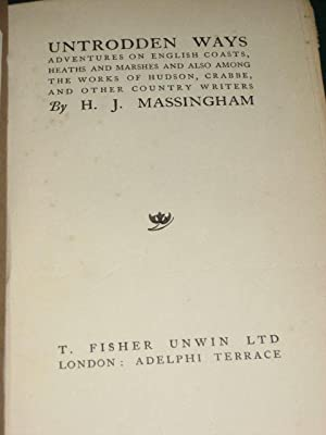 UNTRODDEN WAY; Adventures on English Coasts, Heaths and Marshes and Also Among the Works of Hudson,...