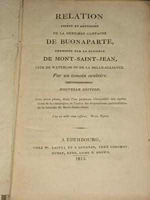 RELATION FIDELE ET DETAILLE DE LA DERNIERE CAMPAGNE DE BUONAPARTE, TERMINEE PAR LA BATAILLE DE MONT...