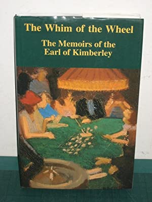 THE WHIM OF THE WHEEL; THE MEMOIRS OF THE EARL OF KIMBERLEY: Earl of Kimberley