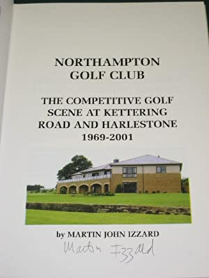 Northampton Golf Club: The Competitive Golf Scene at Kettering Road and Harlestone 1969-2001: ...