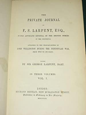 THE PRIVATE JOURNAL OF F.S. LARPENT ESQ- Judge Advocate General of the British Forces in the ...