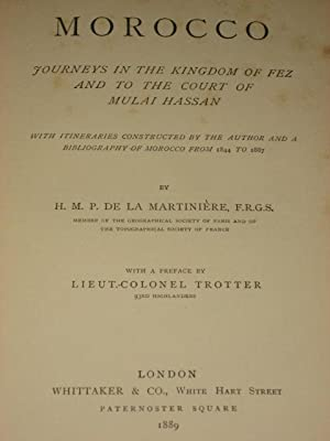 MOROCCO; JOURNEYS IN THE KINGDOM OF FEZ AND TO THE COURT OF MULAI HASSAN: Martiniere (H.M.P. De La)