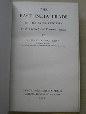 THE EAST INDIA TRADE IN THE XVIITH CENTURY IN ITS POLITICAL AND ECONOMIC ASPECTS: Khan (Shaffat ...