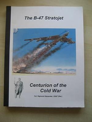 The B-47 Stratojet: Centurion of the Cold War: Alexander, Sigmund