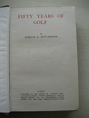 FIFTY YEARS OF GOLF: Hutchinson [Horace G]