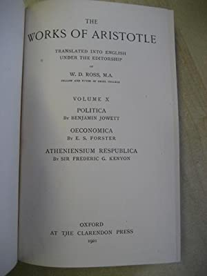 THE WORKS OF ARTISTOTLE TRANSLATED INTO ENGLISH VOLUME X: Politica, Oeconomica, Atheniensium ...