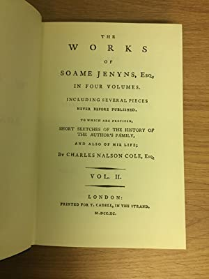 THE WORKS OF SOAME JENYNS, ESQ. IN FOUR VOLUMES Including Several Pieces Never Before Published. To...