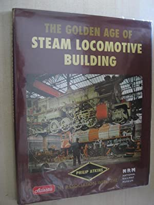 THE GOLDEN AGE OF STEAM LOCOMOTIVE BUILDING: Atkins (Philip)