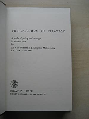 THE SPECTRUM OF STRATEGY : A STUDY OF POLICY AND STRATEGY IN MODERN WAR: Kingston-McCloughty (Air ...