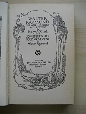 WALTER RAYMOND : THE MAN, HIS WORK AND LETTERS; and SOMERSET & HER FOLK MOVEMENT by Walter ...