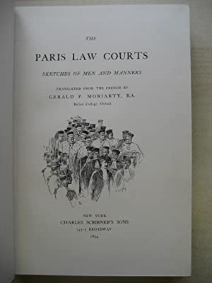 THE PARIS LAW COURTS : SKETCHES OF MEN AND MANNERS: Trans. Moriarty (Gerald P.)