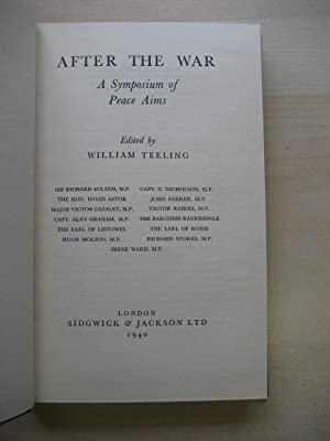 AFTER THE WAR : A SYMPOSIUM OF PEACE AIMS: Ed. Teeling (William)