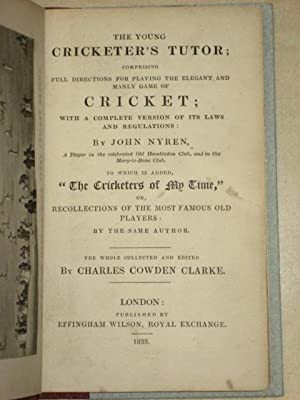 THE YOUNG CRICKETER'S TUTOR: COMPRISING FULL DIRECTIONS FOR PLAYING THE ELEGANT AND MANLY GAME ...