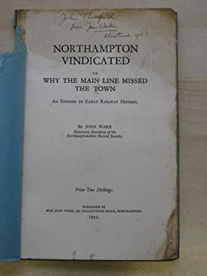 NORTHAMPTON VINDICATED OR WHY THE MAIN LINE MISSED THE TOWN An Episode in Early Railway History: ...