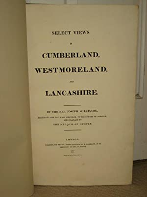 SELECT VIEWS OF CUMBERLAND, WESTMORELAND AND LANCASHIRE: Wilkinson (Rev. Joseph) [William ...