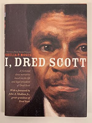 I, Dred Scott A Fictional Slave Narrative based on the Life and legal Precedent of Dred Scott