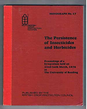 The Persistence of Insecticides and Herbicides. Monograph No 17. Proceedings of a Symposium held ...