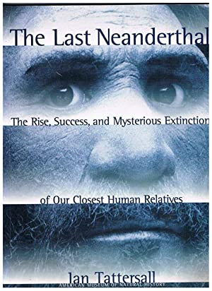 The Last Neanderthal. The Rise, Success, and Mysterious Extinction of our Closest Human Relatives.