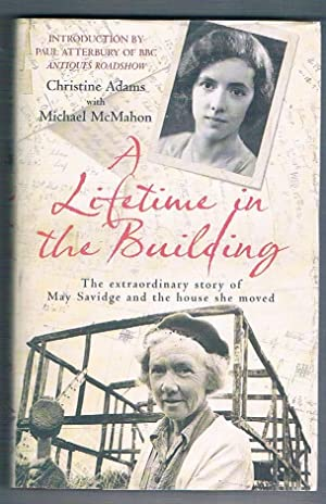 A lifetime in the Building: The extraordinary story of Miss Savidge and the house she moved.
