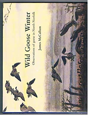 Wild Goose Winter. Observations of geese in North Norfolk (SIGNED 1st edn).