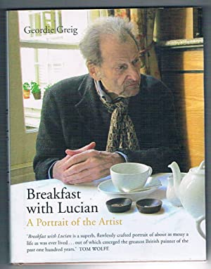 Breakfast with Lucian. A Portrait of the Artist.