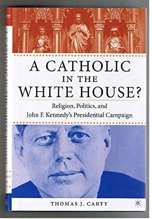 A Catholic In The White House? Religion, Politics and John F. Kennedy's Presidential Campaign.