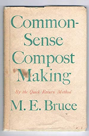 Common Sense Compost Making by The Quick: Bruce. M.E.: