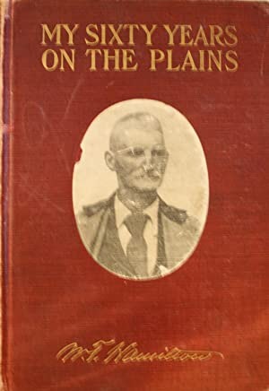 My Sixty Years On The Plains Trapping, Trading, and Indian Fighting: Hamilton, W.T.
