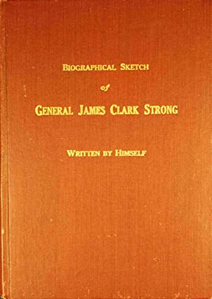 Biographical Sketch of James Clark Strong Colonel and Brigadier by Brevet: Strong, James Clark