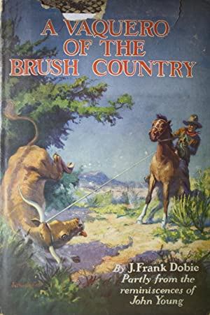 A Vaquero of the Brush Country: Dobie, Frank J.