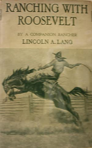 Ranching With Roosevelt by a Companion Rancher: Lang, Lincoln A.