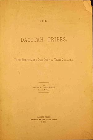 The Dacotah Tribes Their Beliefs and Our Duty to Them Outlined: Carrington, Henry B.