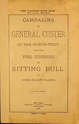Campaigns Of General Custer In The North-West And The Final Surrender Of Sitting Bull: Walker ...