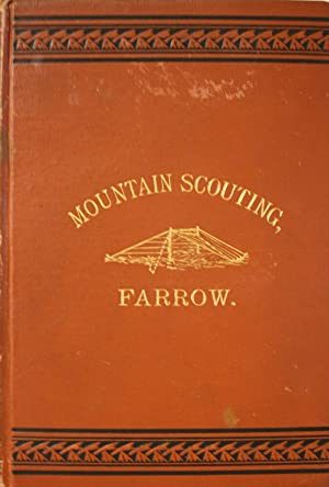 Mountain Scouting A Hand-Book for Officers and Soldiers On The Frontiers. Profusely Illustrated And...