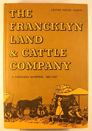 The Francklyn Land & Cattle Company A Panhandle Enterprise, 1882-1957: Sheffy, Lester Fields