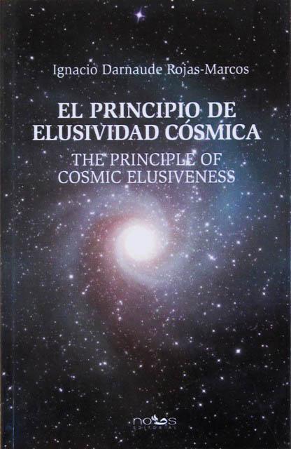 EL PRINCIPIO DE ELUSIVIDAD CÓSMICA - THE PRINCIPLE OF COSMIC ELUSIVENESS (Bilingüe - Bilingual / Firmado por el autor - Signed by the author / COMO NUEVO - LIKE NEW) - DARNAUDE ROJAS-MARCOS, Ignacio