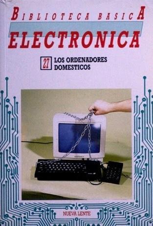 Biblioteca básica Electronica, 27. LOS ORDENADORES DOMESTICOS. (año 1986, Apple, IBM, MSX, Sinclair, Commodore, Atari, etc) - López Aparicio, David (Dir.)