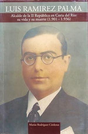 LUIS RAMIREZ PALMA. Alcalde de la II Republica en Coria del Rio: su vida y su muerte (1901-1936): ...
