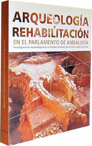 ARQUEOLOGIA Y REHABILITACION EN EL PARLAMENTO DE ANDALUCIA. Investigaciones arqueologicas en el ...