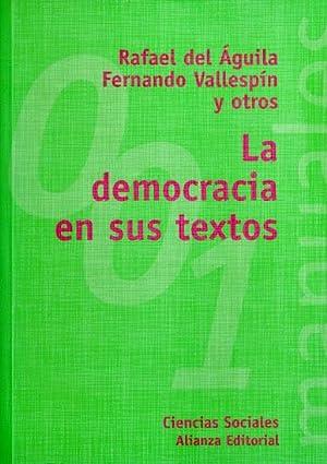LA DEMOCRACIA EN SUS TEXTOS: DEL AGUILA, Rafael - VALLESPIN, Fernando - DE GABRIEL, Jose Antonio - ...