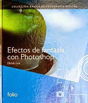 EFECTOS DE FANTASIA CON PHOTOSHOP (Colección basica de Fotografia digital) ( NUEVO ): LEA, ...