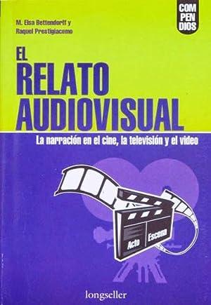 EL RELATO AUDIOVISUAL. La narracion en el cine, la television y el video (NUEVO): BETTENDORFF, M. ...