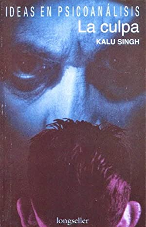 LA CULPA (Col. Ideas en psicoanalisis). (NUEVO): SINGH, Kalu