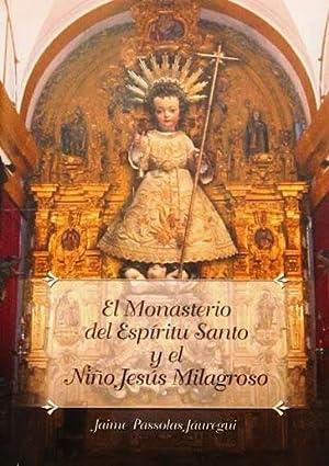 EL MONASTERIO DEL ESPIRITU SANTO Y EL NIÑO JESUS MILAGROSO. (Nuevo): PASSOLAS JUAREGUI, ...
