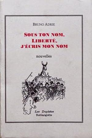 SOUS TON NOM, LIBERTE, J'ECRIS MON NOM. Nouvelles. ( signé par l'auteur ): ADRIE, ...