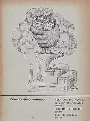 AYER CON DICTADURA, HOY SIN DEMOCRACIA (relato). SOCIEDAD Y FUTURO (ensayo). LUIS EL REBELDE (...